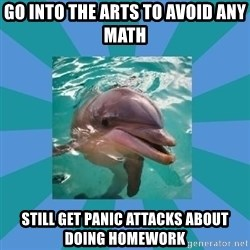 Dyscalculic Dolphin - go into the arts to avoid any math still get panic attacks about doing homework
