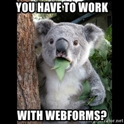 Koala can't believe it - you have to work with webforms?