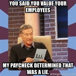 maury povich lol - You said you value your employees My paycheck determined that was a lie.