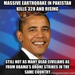 Scumbag Obama - Massive earthquake in Pakistan kills 328 and rising Still not as many dead civilians as from Obama's drone strikes in the same country