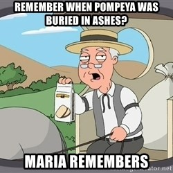 Pepperidge Farm Remembers Meme - Remember when Pompeya was buried in ashes? Maria remembers