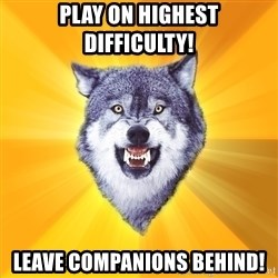 Courage Wolf - play on highest difficulty! leave companions behind!