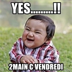 evil toddler kid2 - Yes.........!! 2main c vendredi