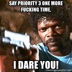 Pulp Fiction - Say Priority 3 One More Fucking Time, I Dare You!