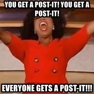 giving oprah - YOU GET A post-it! YOU GET A post-it! EVERYONE GETS A post-it!!!