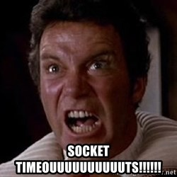 Khan -  SOCKET TIMEOUUUUUUUUUUTS!!!!!!