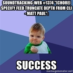 "Success Kid - soundtracking-web #1374 ""[CHORE] specify feed truncate DEPTH from CLI - Matt Paul"":  success"
