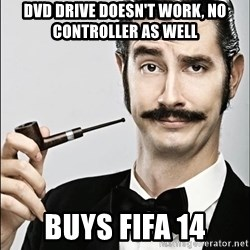 Rich Guy - DVD Drive doesn't work, no Controller as well BUys FIFA 14