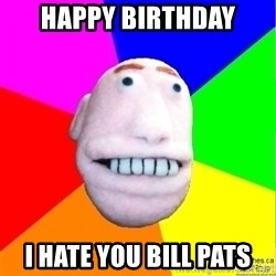 Earnestly Optimistic Advice Puppet - Happy Birthday I hate you Bill Pats