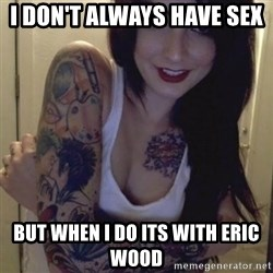 Alyssa Rosales - I don't always have sex  But when I do its with Eric Wood