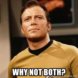 James T. Kirk -  why not both?