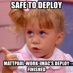 thumbs up - SAFE TO DEPLOY mattpaul-work-imac'S DEPLOY FINISHED