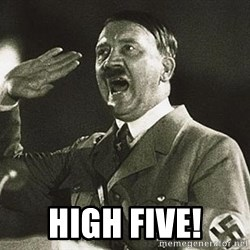 Adolf Hitler -  High Five!
