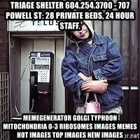 ZOE GREAVES TIMMINS ONTARIO - Triage Shelter 604.254.3700 - 707 Powell St: 28 private beds, 24 hour staff. MemeGenerator golgi typhoon mitochondria 0-3 ribosomes Images Memes Hot Images Top Images New Images