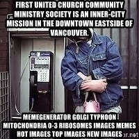 ZOE GREAVES TIMMINS ONTARIO - First United Church Community Ministry Society is an inner-city mission in the Downtown Eastside of Vancouver. MemeGenerator golgi typhoon mitochondria 0-3 ribosomes Images Memes Hot Images Top Images New Images