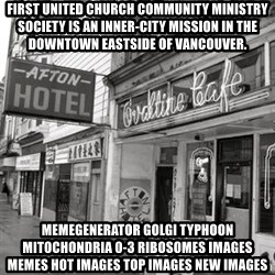 RANDY KENDALL  AFTON HOTEL SLUMLORD - First United Church Community Ministry Society is an inner-city mission in the Downtown Eastside of Vancouver. MemeGenerator golgi typhoon mitochondria 0-3 ribosomes Images Memes Hot Images Top Images New Images