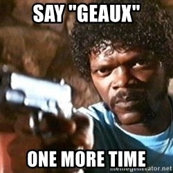 "Pulp Fiction - Say ""Geaux"" ONE MORE TIME"