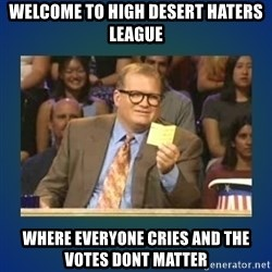 drew carey - Welcome to High Desert Haters League Where everyone cries and the votes dont matter
