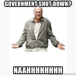 Larry David - government shut down? naahhhhhhhh
