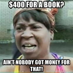 Sweet Brown Meme - $400 for a book? Ain't nobody got money for that!
