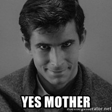 norman bates -  Yes Mother