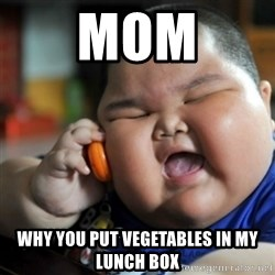 fat chinese kid - mom why you put vegetables in my lunch box