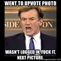 Fuck it meme - Went to upvote photo Wasn't logged in, Fuck it, next picture.