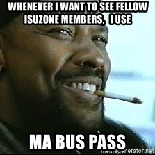 Denzel Washington Cigarette - Whenever I want to see fellow Isuzone members,   I use Ma Bus Pass