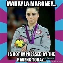 Makayla Maroney  - Makayla Maroney... is not impressed by the Ravens today...