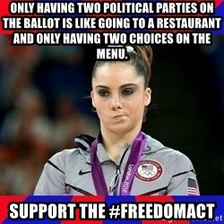 Mckayla Maroney Does Not Approve - Only having two political parties on the ballot is like going to a restaurant and only having two choices on the menu.   Support the #FREEDOMAct