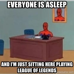 Spiderman Desk - Everyone is asleep And I'm just sitting here playing League of Legends