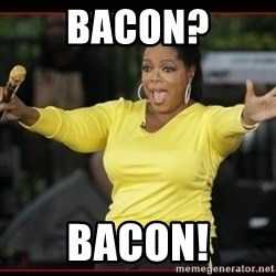 Overly-Excited Oprah!!!  - Bacon? bacon!