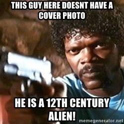 Pulp Fiction - this guy here doesnt have a cover photo he is a 12th century alien!