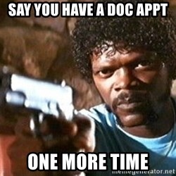 Pulp Fiction - Say you have a doc appt one more time