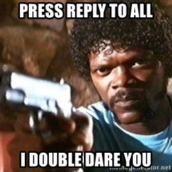 Pulp Fiction - Press Reply to All I Double dare you