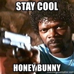 Pulp Fiction - Stay cool honey bunny