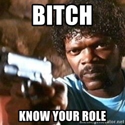 Pulp Fiction - BITCH KNOW YOUR ROLE