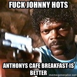 Pulp Fiction - FUCK Johnny hots  Anthonys Cafe breakfast is better
