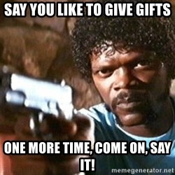 Pulp Fiction - say you like to give gifts one more time, come on, say it!
