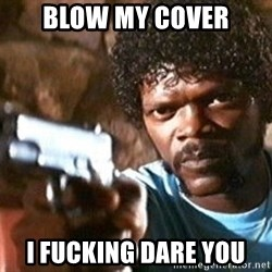 Pulp Fiction - blow my cover i fucking dare you