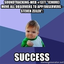 """Success Kid - soundtracking-web #1377 """"[CHORE] Move all observers to app/observers - Steven Zeiler"""":  success"""