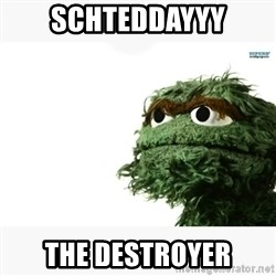 Oscar the grouch meme - SCHTEDDAYYY The Destroyer