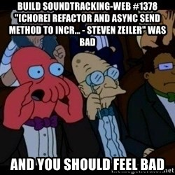 """Zoidberg - BUILD soundtracking-web #1378 """"[CHORE] Refactor and async send method to incr... - Steven Zeiler"""" WAS BAD AND YOU SHOULD FEEL BAD"""