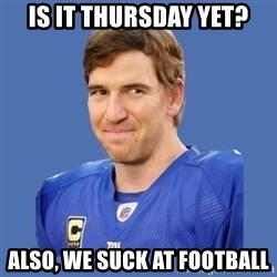 Eli troll manning - is it thursday yet? also, we suck at football