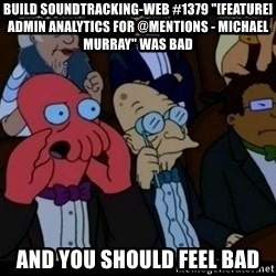 """Zoidberg - BUILD soundtracking-web #1379 """"[FEATURE] Admin analytics for @mentions - Michael Murray"""" WAS BAD AND YOU SHOULD FEEL BAD"""