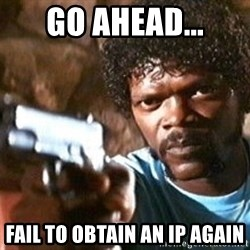 Pulp Fiction - Go ahead... Fail to obtain an ip again