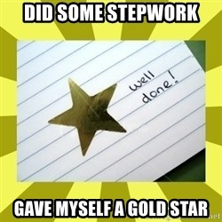 Gold Star - Well Done - Did some stepwork Gave Myself A Gold Star