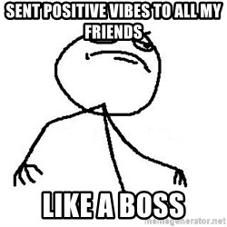 Like A Boss - sent positive vibes to all my friends like a boss