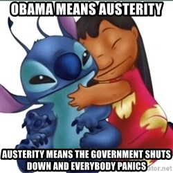 Lilo And Stitch - Obama Means Austerity Austerity means the government shuts down and everybody panics