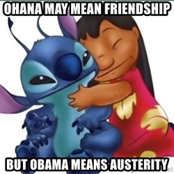 Lilo And Stitch - Ohana may mean friendship But Obama means Austerity